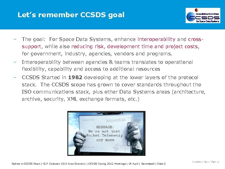 Let's remember CCSDS goal – The goal: For Space Data Systems, enhance interoperability and