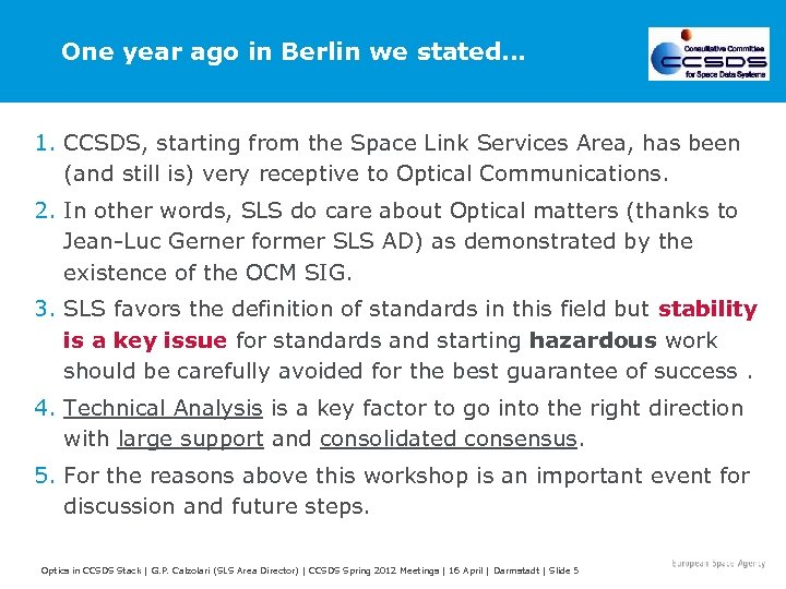 One year ago in Berlin we stated… 1. CCSDS, starting from the Space Link