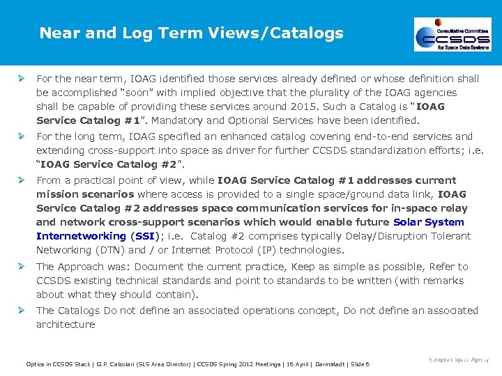 Near and Log Term Views/Catalogs Ø For the near term, IOAG identified those services