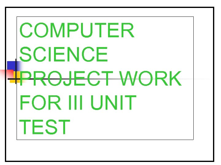 COMPUTER SCIENCE PROJECT WORK FOR III UNIT TEST