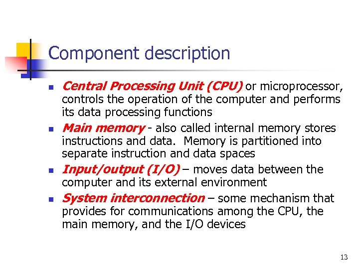 Component description n n Central Processing Unit (CPU) or microprocessor, controls the operation of