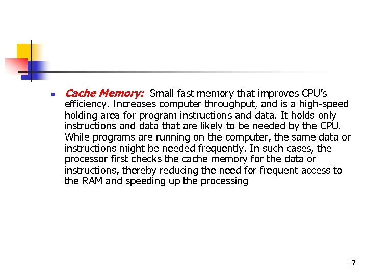 n Cache Memory: Small fast memory that improves CPU's efficiency. Increases computer throughput, and