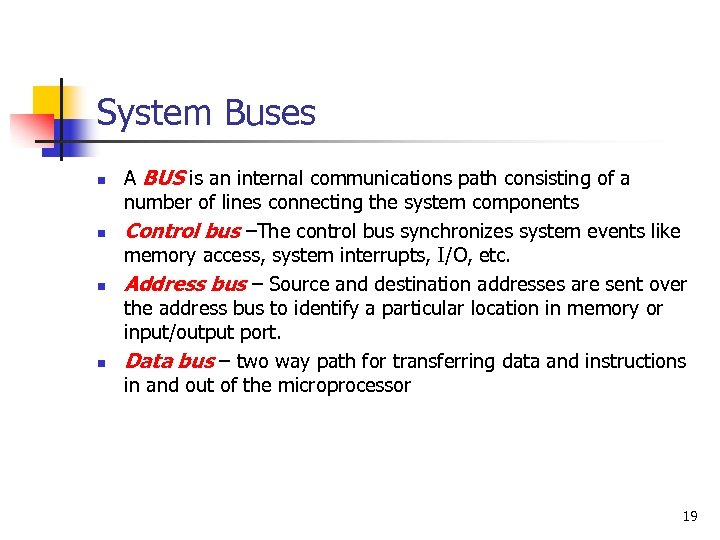 System Buses n n A BUS is an internal communications path consisting of a