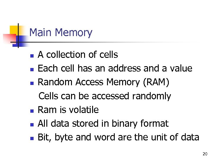 Main Memory n n n A collection of cells Each cell has an address