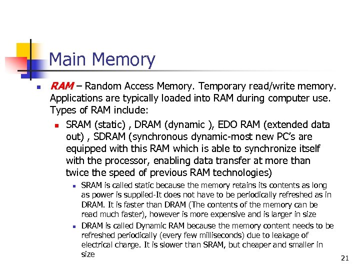 Main Memory n RAM – Random Access Memory. Temporary read/write memory. Applications are typically