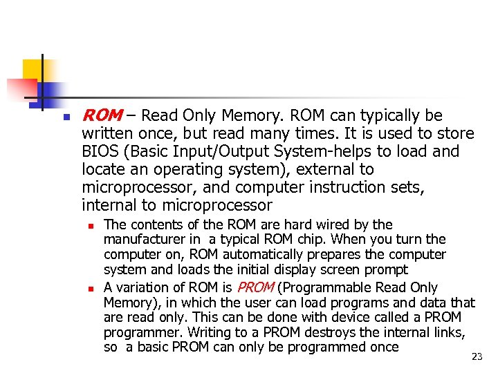 n ROM – Read Only Memory. ROM can typically be written once, but read