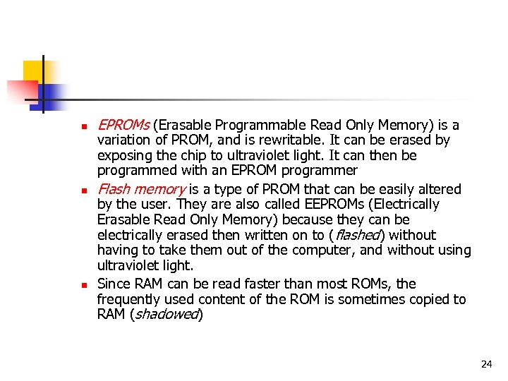 n n n EPROMs (Erasable Programmable Read Only Memory) is a variation of PROM,