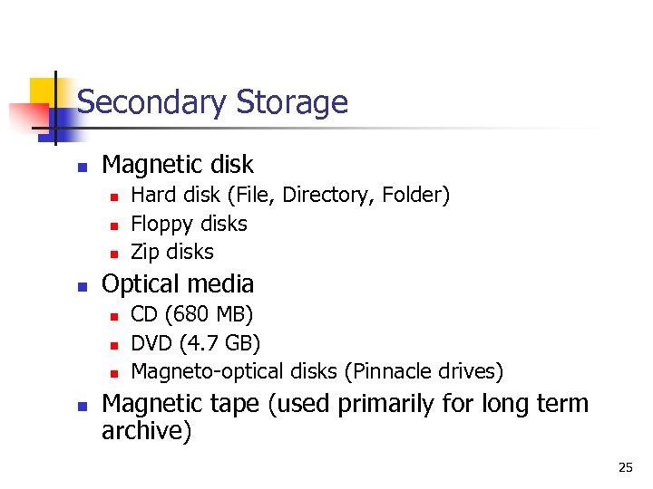 Secondary Storage n Magnetic disk n n Optical media n n Hard disk (File,