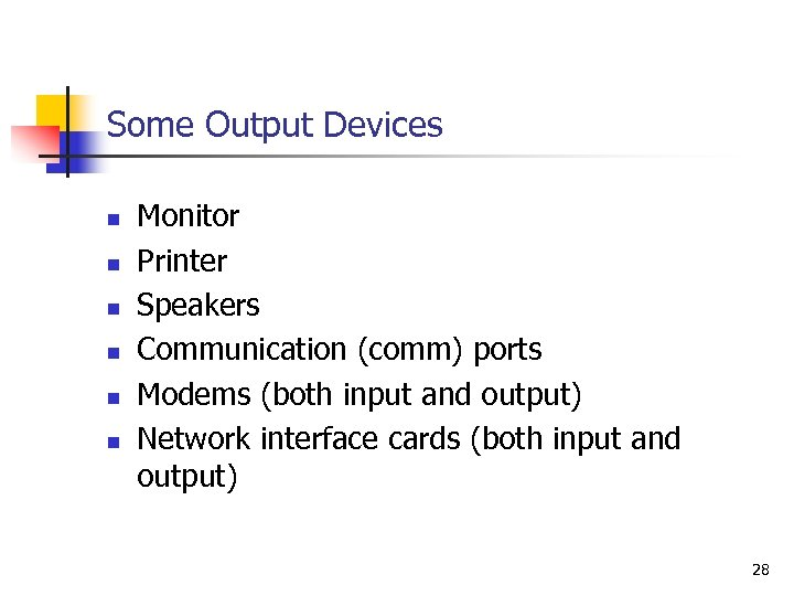 Some Output Devices n n n Monitor Printer Speakers Communication (comm) ports Modems (both