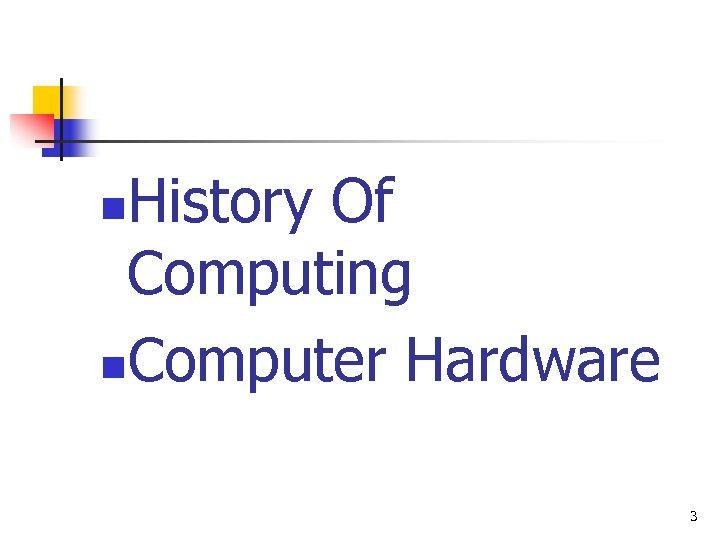 History Of Computing n. Computer Hardware n 3