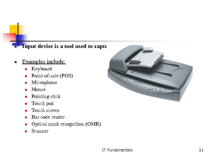 n Input device is a tool used to capture information and commands n Examples