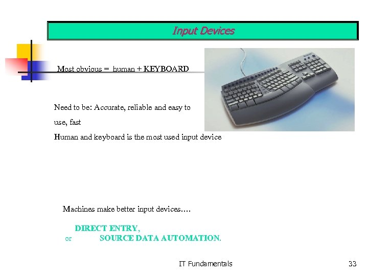 Input Devices Most obvious = human + KEYBOARD Need to be: Accurate, reliable and