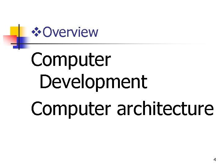 v. Overview Computer Development Computer architecture 4