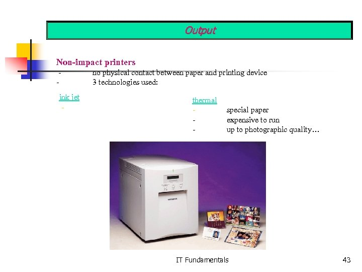 Output Non-impact printers ink jet - no physical contact between paper and printing device