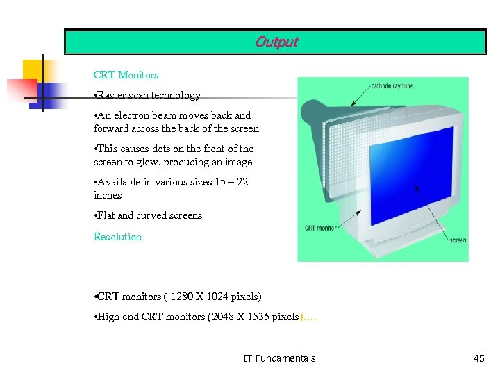Output CRT Monitors • Raster scan technology • An electron beam moves back and