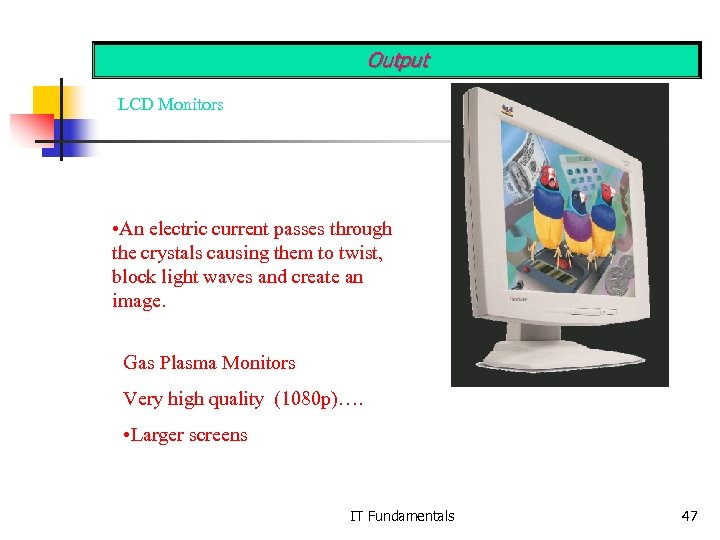 Output LCD Monitors • An electric current passes through the crystals causing them to