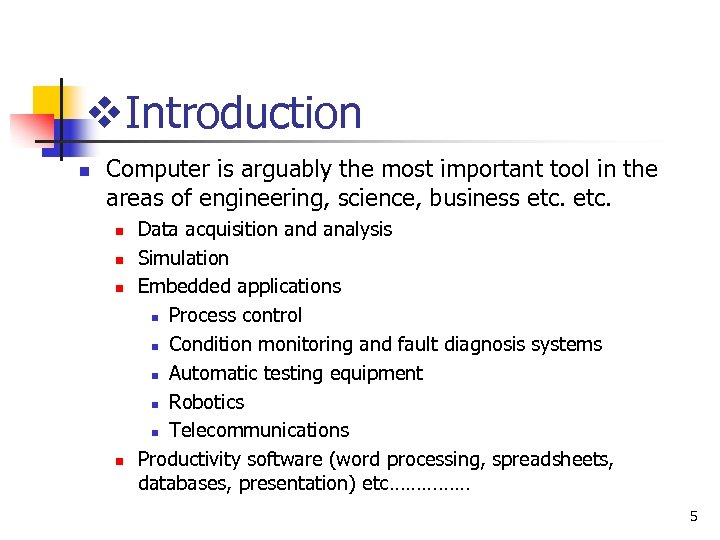 v. Introduction n Computer is arguably the most important tool in the areas of