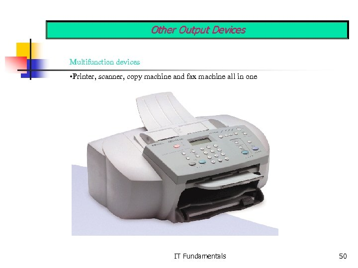 Other Output Devices Multifunction devices • Printer, scanner, copy machine and fax machine all