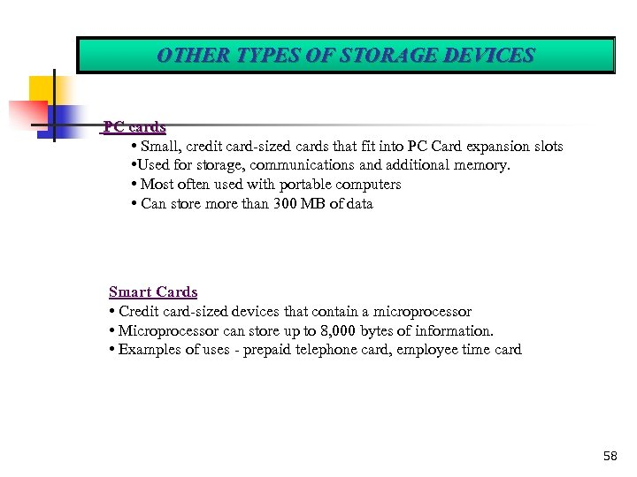 OTHER TYPES OF STORAGE DEVICES PC cards • Small, credit card-sized cards that fit