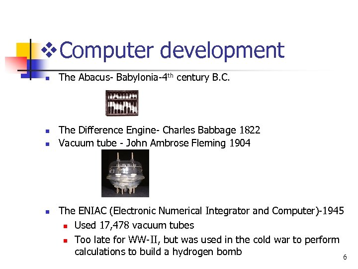 v. Computer development n n The Abacus- Babylonia-4 th century B. C. The Difference