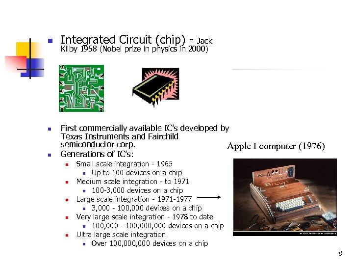 n n n Integrated Circuit (chip) - Jack Kilby 1958 (Nobel prize in physics