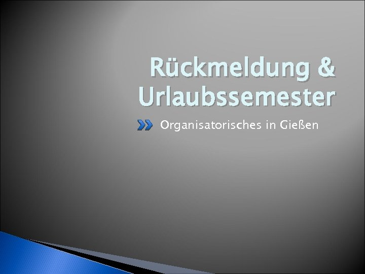 Rückmeldung & Urlaubssemester Organisatorisches in Gießen