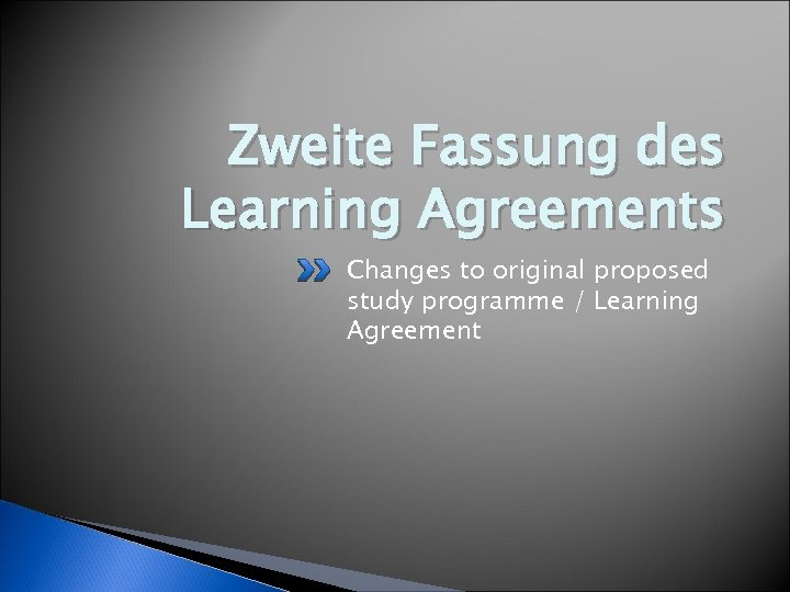Zweite Fassung des Learning Agreements Changes to original proposed study programme / Learning Agreement