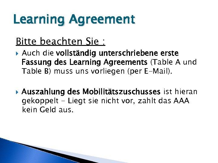 Learning Agreement Bitte beachten Sie : Auch die vollständig unterschriebene erste Fassung des Learning