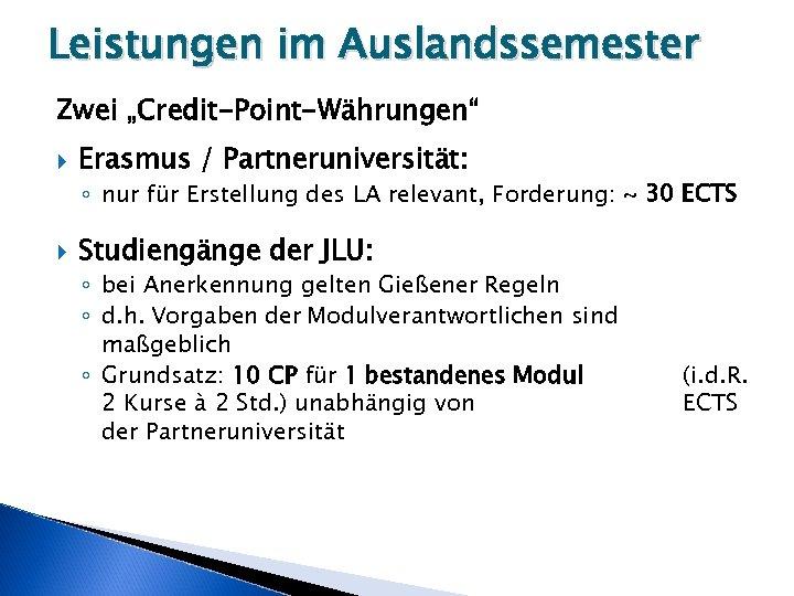 """Leistungen im Auslandssemester Zwei """"Credit-Point-Währungen"""" Erasmus / Partneruniversität: ◦ nur für Erstellung des LA"""