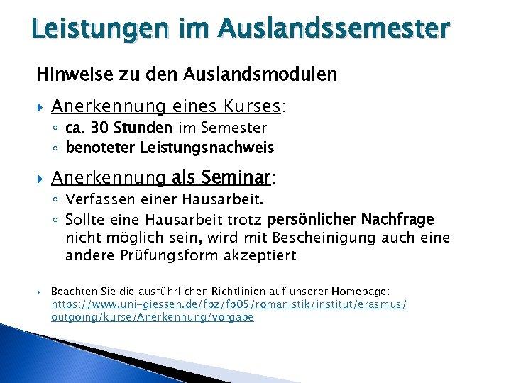 Leistungen im Auslandssemester Hinweise zu den Auslandsmodulen Anerkennung eines Kurses: ◦ ca. 30 Stunden
