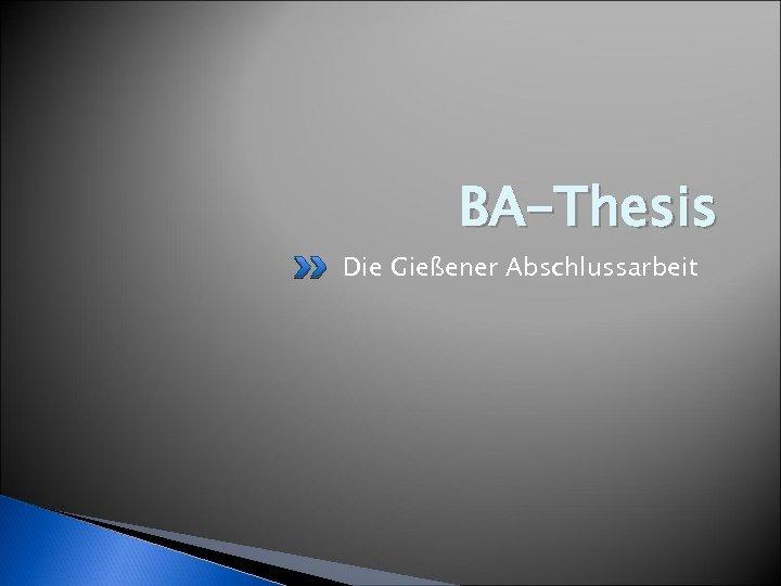 BA-Thesis Die Gießener Abschlussarbeit