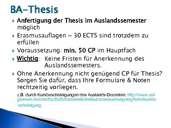 BA-Thesis Anfertigung der Thesis im Auslandssemester möglich Erasmusauflagen ~ 30 ECTS sind trotzdem zu
