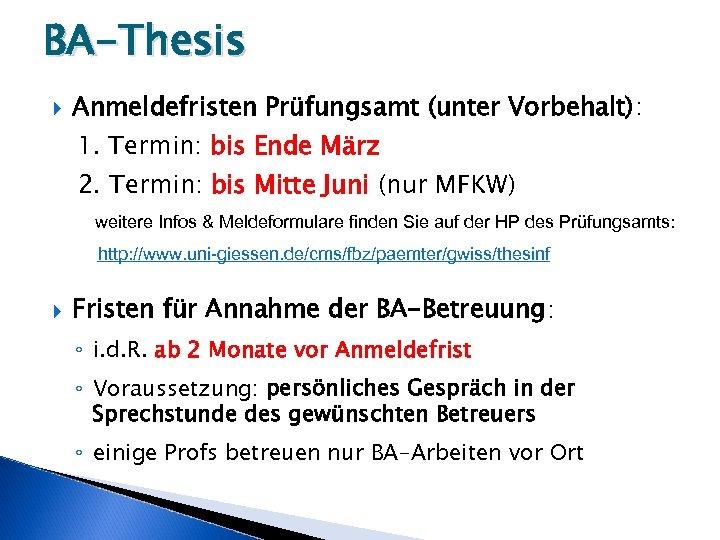 BA-Thesis Anmeldefristen Prüfungsamt (unter Vorbehalt): 1. Termin: bis Ende März 2. Termin: bis Mitte