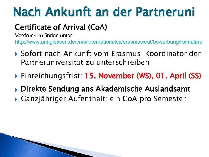 Nach Ankunft an der Partneruni Certificate of Arrival (Co. A) Vordruck zu finden unter: