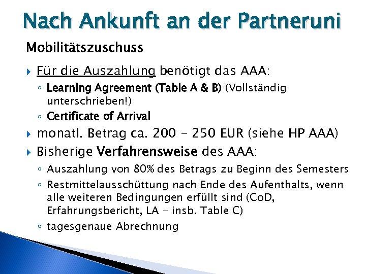 Nach Ankunft an der Partneruni Mobilitätszuschuss Für die Auszahlung benötigt das AAA: ◦ Learning