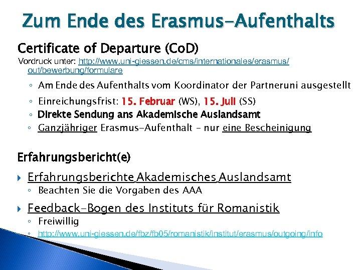 Zum Ende des Erasmus-Aufenthalts Certificate of Departure (Co. D) Vordruck unter: http: //www. uni-giessen.