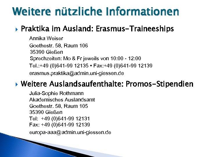 Weitere nützliche Informationen Praktika im Ausland: Erasmus-Traineeships Annika Weiser Goethestr. 58, Raum 106 35390