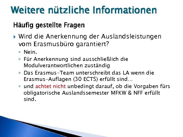 Weitere nützliche Informationen Häufig gestellte Fragen Wird die Anerkennung der Auslandsleistungen vom Erasmusbüro garantiert?