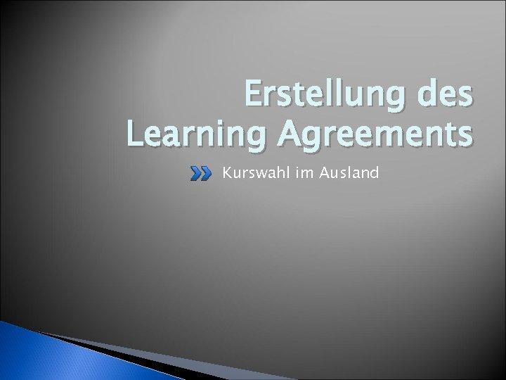 Erstellung des Learning Agreements Kurswahl im Ausland