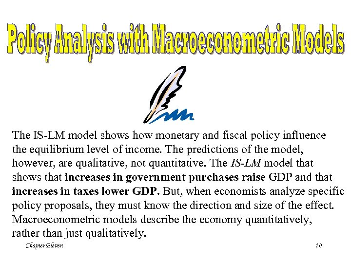 The IS-LM model shows how monetary and fiscal policy influence the equilibrium level of