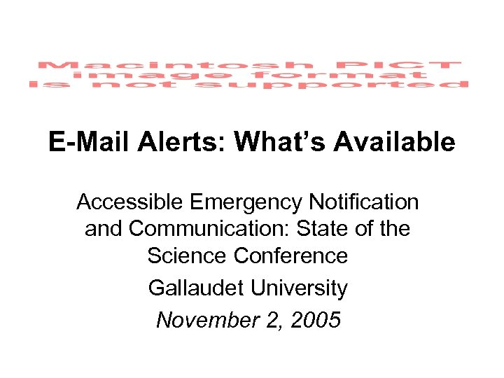E-Mail Alerts: What's Available Accessible Emergency Notification and Communication: State of the Science Conference