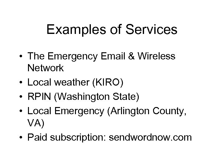 Examples of Services • The Emergency Email & Wireless Network • Local weather (KIRO)
