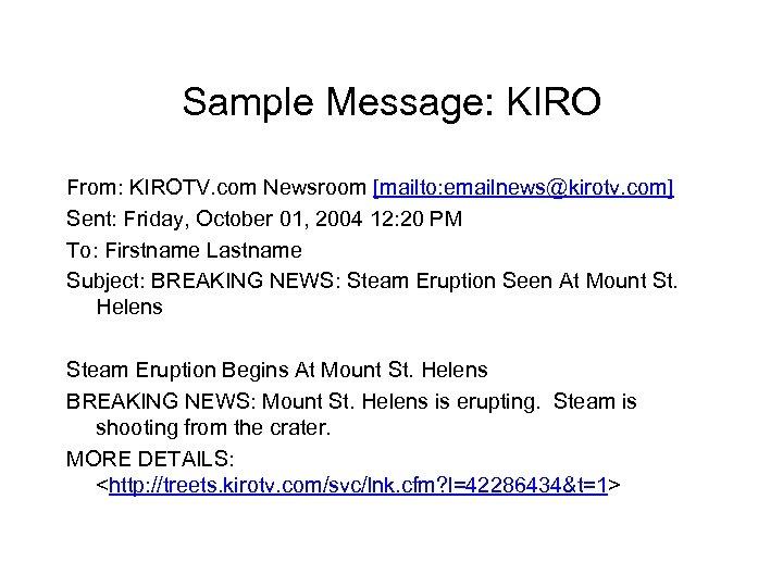 Sample Message: KIRO From: KIROTV. com Newsroom [mailto: emailnews@kirotv. com] Sent: Friday, October 01,