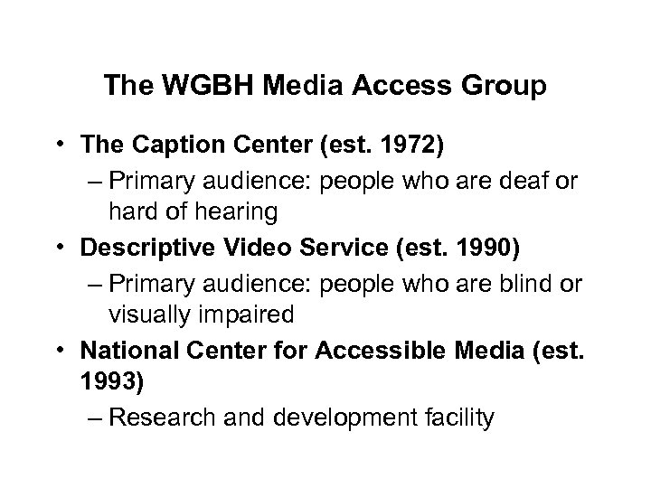 The WGBH Media Access Group • The Caption Center (est. 1972) – Primary audience: