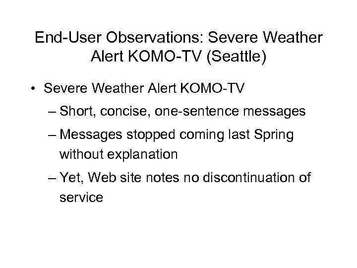 End-User Observations: Severe Weather Alert KOMO-TV (Seattle) • Severe Weather Alert KOMO-TV – Short,
