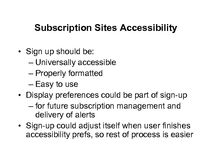 Subscription Sites Accessibility • Sign up should be: – Universally accessible – Properly formatted