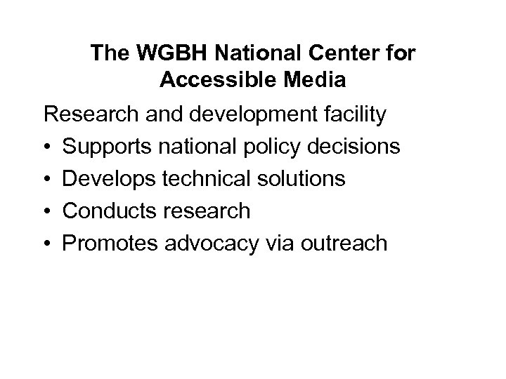The WGBH National Center for Accessible Media Research and development facility • Supports national