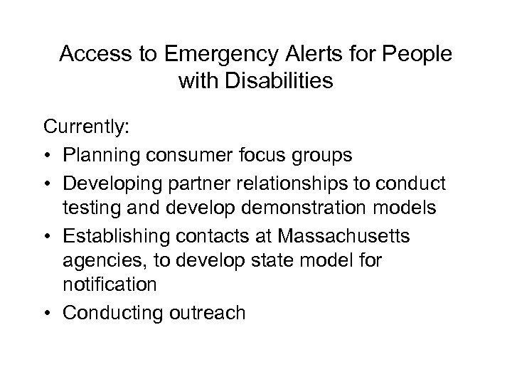 Access to Emergency Alerts for People with Disabilities Currently: • Planning consumer focus groups