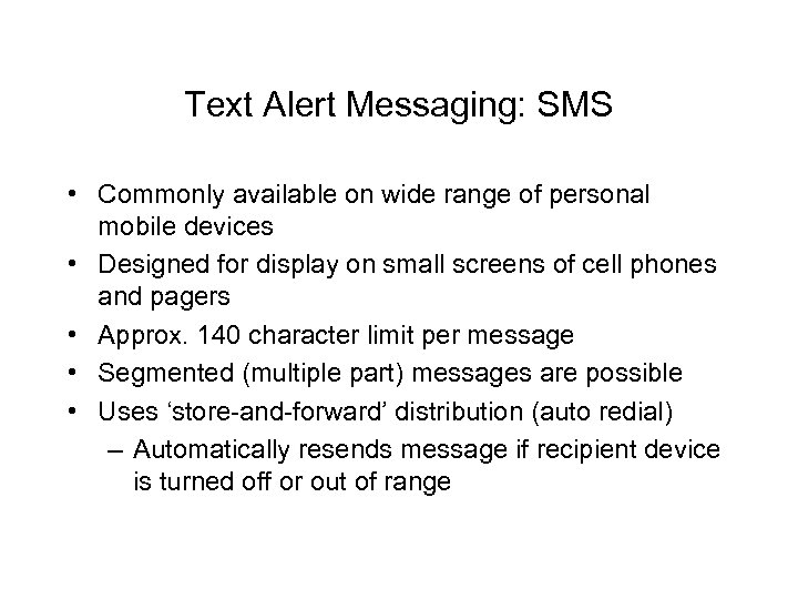 Text Alert Messaging: SMS • Commonly available on wide range of personal mobile devices