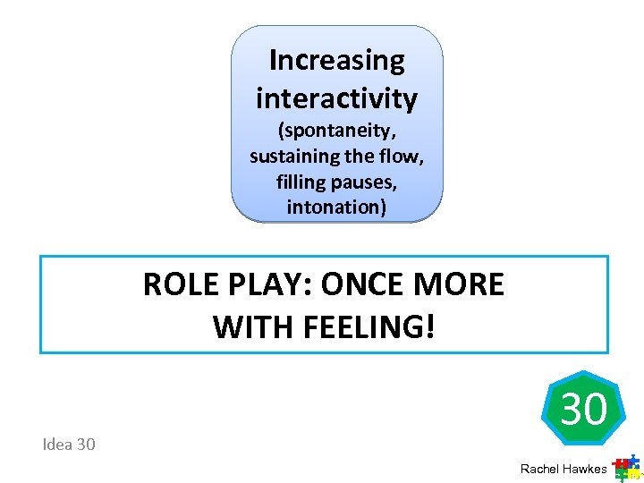 Increasing interactivity (spontaneity, sustaining the flow, filling pauses, intonation) ROLE PLAY: ONCE MORE WITH